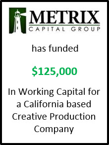 METRIX Capital Group funds $125k in Working Capital for Production Company